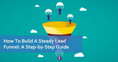 How To Build A Steady Lead Funnel A Step-by-Step Guide