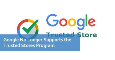 Google No Longer Supports the Trusted Stores Program