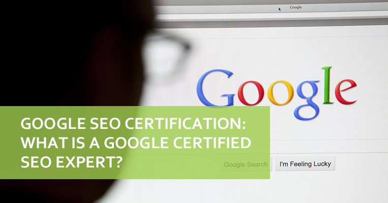 Google SEO Certification: What is A Google Certified SEO Expert?