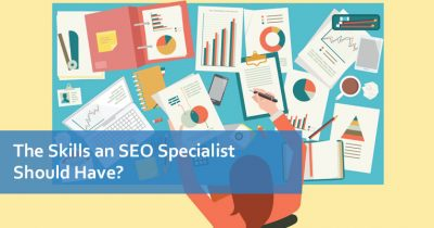 The Skills an SEO Specialist Should Have