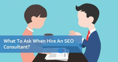 What To Ask When Hire An SEO Consultant