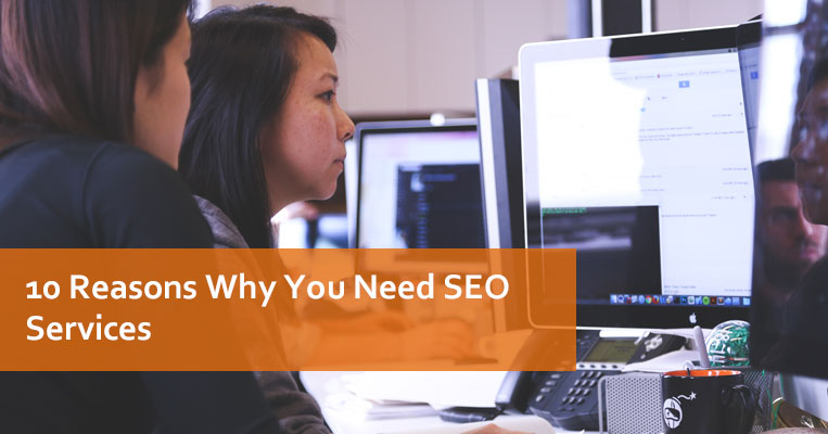 10 Reasons Why You Need SEO Services